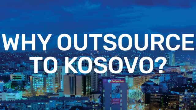 6 reasons you should outsource to Kosovo